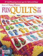 Fun Quilts for Kids : 27 Kid-pleasing Cover-ups for Girls and Boys - Crafts Media
