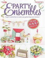 Party Ensembles : Paper-crafted Fun to Make Any Gathering More Festive! - Crafts Media