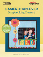 Easier-than-ever Scrapbooking Treasury : Quick Strategies to Help You Scrapbook Better and Faster - Crafts Media