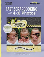 Fast Scrapbooking with 4x6 Photos : Quick Strategies to Help You Scrapbook Better and ... - The Editors of Creating Keepsakes Scrapbooking Magazine