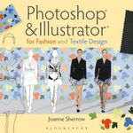 Photoshop(r) and Illustrator(r) for Fashion and Textile Design : A Quick Guide - Joanne Sherrow