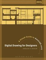 Digital Drawing for Designers 2015 : A Visual Guide to AutoCAD - Douglas R. Seidler