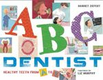 ABC Dentist : Healthy Teeth from A to Z - Harriet Ziefert