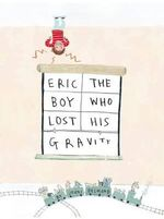 Eric, the Boy Who Lost His Gravity - Jenni Desmond