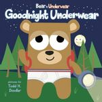 Bear in Underwear : Goodnight Underwear - Harriet Ziefert