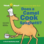 Does a Camel Cook Spaghetti? : Think About How Everyone Gets Food - Harriet Ziefert
