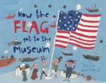 How the Flag Got to the Museum : How the . . . Got to the Museum - Jessie Hartland