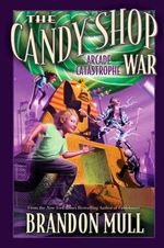 The Arcade Catastrophe : The Candy Shop War Series : Book 2 - Brandon Mull