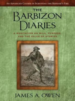 The Barbizon Diaries : A Meditation on Will, Purpose, and the Value of Stories - James A Owen