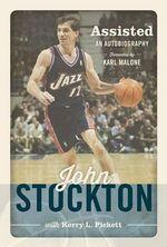 Assisted : The Autobiography of John Stockton - John Stockton