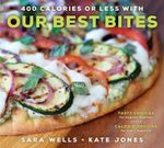 400 Calories or Less with Our Best Bites : Tasty Choices for Healthy Families with Calorie Options for Every Appetite - Sara Wells