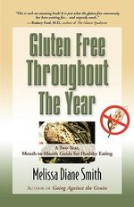 Gluten Free Throughout the Year : A Two-Year, Month-to-Month Guide for Healthy Eating - Melissa Diane Smith