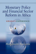Monetary Policy and Financial Sector Reform in Africa : Ghana's Experience - Mahamudu Bawumia