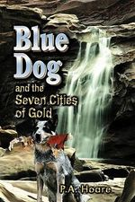 Blue Dog and the Seven Cities of Gold - P A Hoare