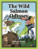 The Wild Salmon Odyssey : A Year in the Life of a Yellowstone Grizzly - Robert Scriba