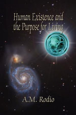 Human Existence and the Purpose for Living - A. M. Rodio
