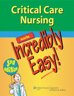 Critical Care Nursing Made Incredibly Easy! : A Quick Reference Guide of ICU and ER Topics