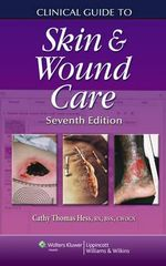 Clinical Guide to Skin and Wound Care : 7th Edition - Cathy Thomas Hess