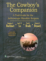The Cowboy's Companion : A Trail Guide for the Arthroscopic Shoulder Surgeon - Steven Burkhart