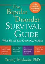 The Bipolar Disorder Survival Guide, Second Edition : What You and Your Family Need to Know - David J. Miklowitz