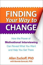 Finding Your Way to Change : How the Power of Motivational Interviewing Can Reveal What You Want and Help You Get There - Allan Zuckoff
