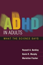 ADHD in Adults : What the Science Says - Russell A. Barkley