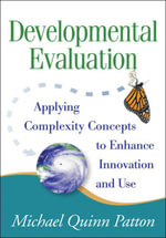 Developmental Evaluation : Applying Complexity Concepts to Enhance Innovation and Use - Michael Quinn Patton