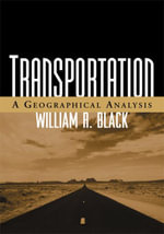Transportation : A Geographical Analysis - William R. Black