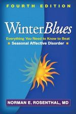 Winter Blues : Everything You Need to Know to Beat Seasonal Affective Disorder - Norman E. Rosenthal