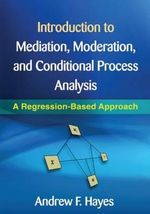Introduction to Mediation, Moderation, and Conditional Process Analysis : A Regression-Based Approach - Andrew F. Hayes
