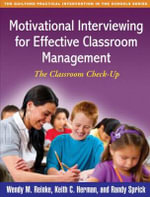 Motivational Interviewing for Effective Classroom Management : The Classroom Check-Up - Wendy M. Reinke