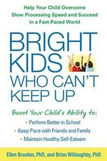 Bright Kids Who Can't Keep Up : Help Your Child Overcome Slow Processing Speed and Succeed in a Fast-Paced World - Ellen Braaten