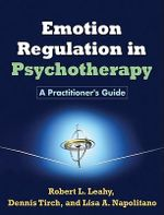 Emotion Regulation in Psychotherapy : A Practitioner's Guide - Robert L. Leahy