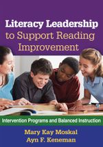 Literacy Leadership to Support Reading Improvement : Intervention Programs and Balanced Instruction - Mary Kay Moskal