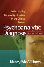 Psychoanalytic Diagnosis : Understanding Personality Structure in the Clinical Process - Nancy McWilliams