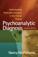 Psychoanalytic Diagnosis, Second Edition : Understanding Personality Structure in the Clinical Process - Nancy McWilliams