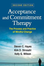 Acceptance and Commitment Therapy : The Process and Practice of Mindful Change - Steven C. Hayes
