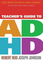 Teacher's Guide to ADHD : What Works for Special-Needs Learners - Robert Reid