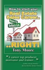 How to Start You Real Estate Sales Career...Right! - Tony Moore, Mphil