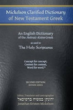 Mickelson Clarified Dictionary of New Testament Greek : A Hebraic-Koine Greek to English Dictionary of the Textus Receptus, the 1550 Stephanus