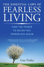The Essential Laws of Fearless Living : Find the Power to Never Feel Powerless Again - Guy Finley