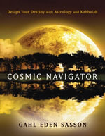 Cosmic Navigator : Design Your Destiny With Astrology and Kabbalah - Gahl Eden Sasson
