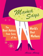 Mama Says : The Best Advice from Some of the World's Best Mothers - Alicia Alvrez