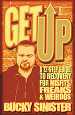 Get Up : A 12-Step Guide to Recovery for Misfits, Freaks, and Weirdos - Bucky Sinister