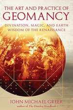 The Art and Practice of Geomancy : Divination, Magic, and Earth Wisdom of the Renaissance - John Michael Greer