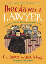 Dracula Was a Lawyer : Hundreds of Fascinating Facts from the World of Law - Erin Barrett