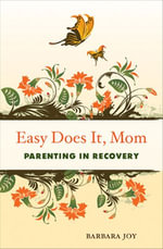 Easy Does It, Mom : Parenting in Recovery - Barbara Joy