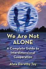 We Are Not Alone : A Complete Guide to Interdimensional Cooperation - Atala Dorothy Toy