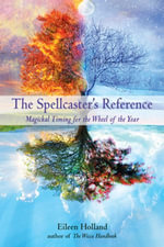 The Spellcaster's Reference : Magickal Timing for the Wheel of the Year - Eileen Holland