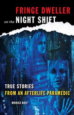 Fringe Dweller on the Night Shift : True Stories from an Afterlife Paramedic - Monica Holy